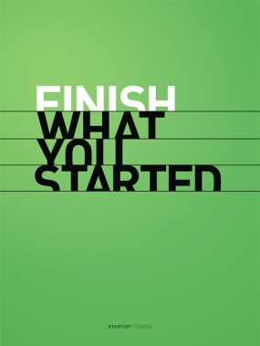 "Poster available via Startup Vitamins. ""In the long run, you have to finish what you started in order to have anything to show for what you've done. So suck it up and finish it."""